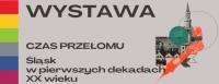 Wystawa Czas przełomu. Śląsk w pierwszych dekadach XX wieku.