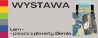Wystawa Lem - pisarz z planety Ziemia